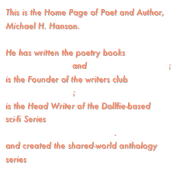 This is the Home Page of Poet and Author, Michael H. Hanson.